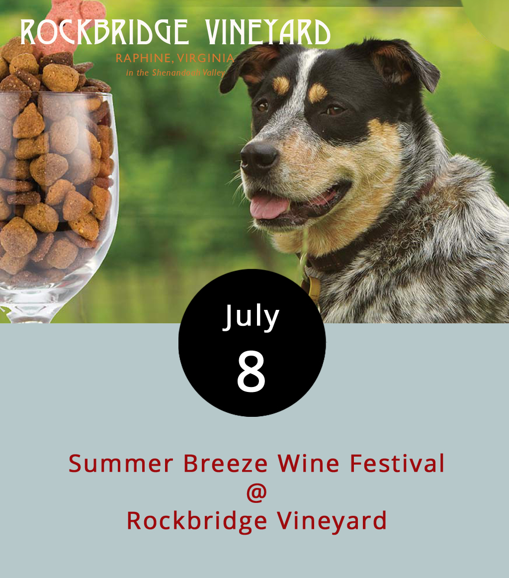 Rockbridge Vineyard (35 Hill View Ln.) in Raphine is known for their award-winning Dechiel Syrah and White Riesling, and for being quite picturesque. The folks their usually through a mid-summer celebration – they've been doing so for 24 years now. But this time they've got a good cause in mind: dogs. That's right, as the  website  says, Rockbridge Vineyard is going to the dogs. The Summer Breeze Wine Festival will feature wine tastings, music by Bryan Elijah Smith & he Wild Hearts (noon-3 p.m.) and the Island Music Trio (3-6 p.m.), and food courtesy of the Blue Mountain Grill food truck. Proceeds will benefit the Augusta Regional SPCA, which is where the dogs come in. Admission is $10, although kids get in for free with a donation of one can of pet food. Call (540) 377-6204 or click  here  for more info.