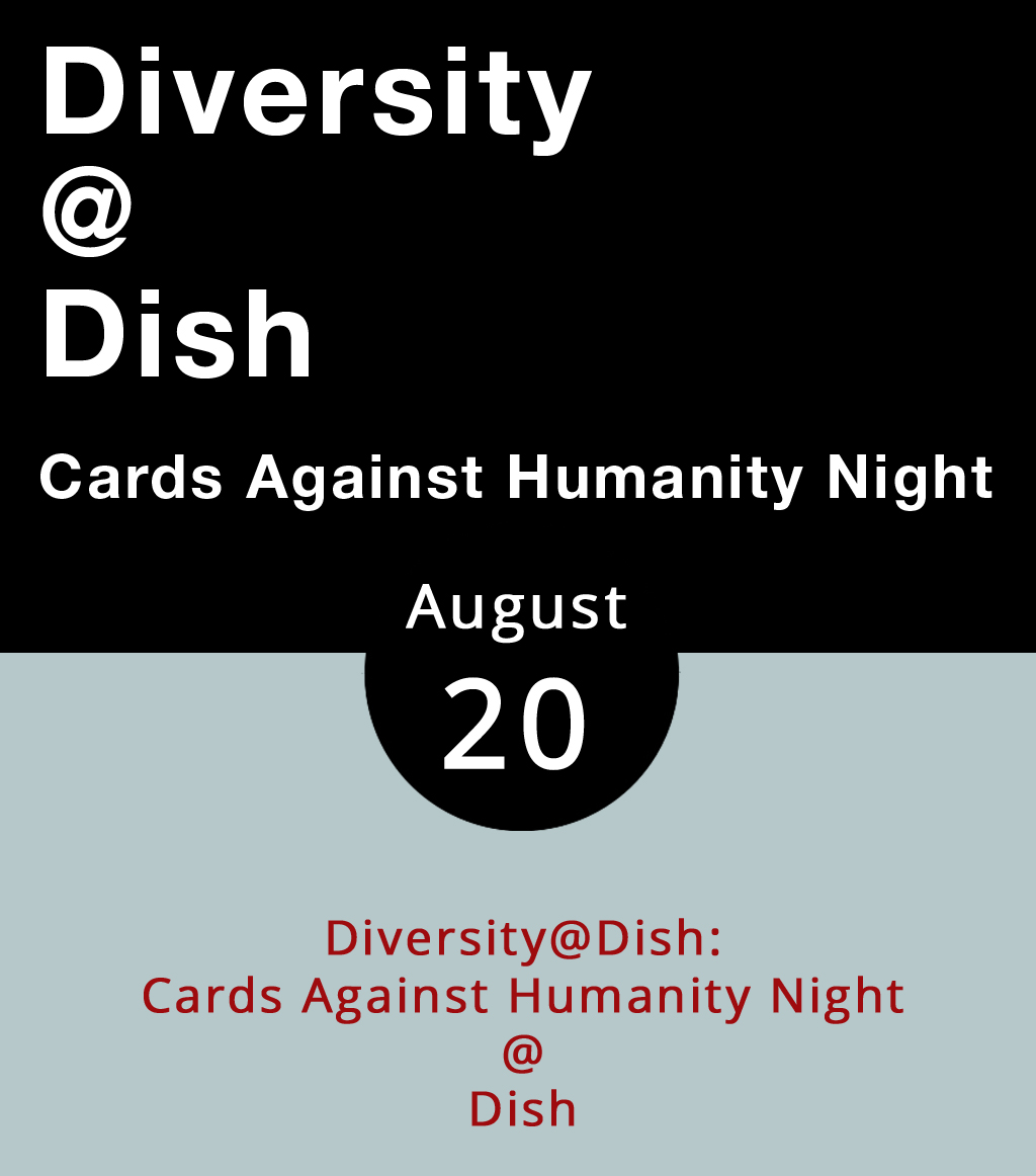 Make sure to bring your sense of humor tonight to Dish (1120 Main St.) because the monthly Diversity@Dish get together is going to feature a few rounds of Cards Against Humanity. If you haven't played, it's a game in which players combine and match cards marked with popular phrases, well-known people, and general oddities, and it can get a little raunchy. That is, if it's played right. There's a $5 cover, with proceeds benefitting the Lynchburg Diversity Center, an organization dedicated to advocating and supporting people in the LGBTQ+ community. For more information, click  here  or call (434) 515-1143.