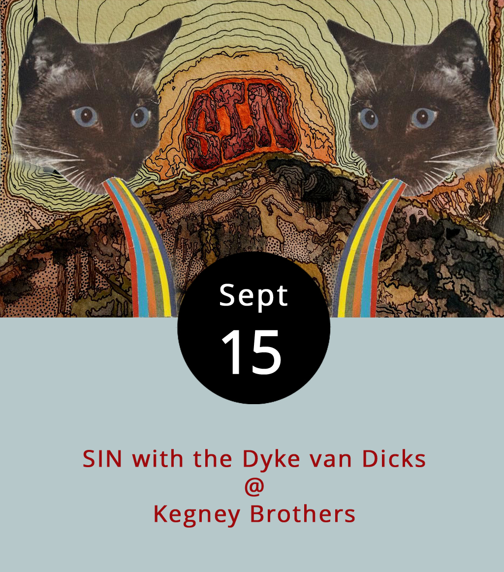 Laugh, dance and drink with the sinners at Kegney Brothers (1118 Main St.) tonight, or at least listen to a band that wears their sin on their name. The Irish pub hosts two local bands, psychedelic surf-rockers  SIN , and punkified psychobilly specialists the  Dyke Van Dicks . It's a 21-plus show and there may be a small cover charge at the door. The rocking starts at 10 p.m. and goes until closing time, which will be sometime after 1 a.m. For more information, click  here or call Kegneys at (434) 616-6691.