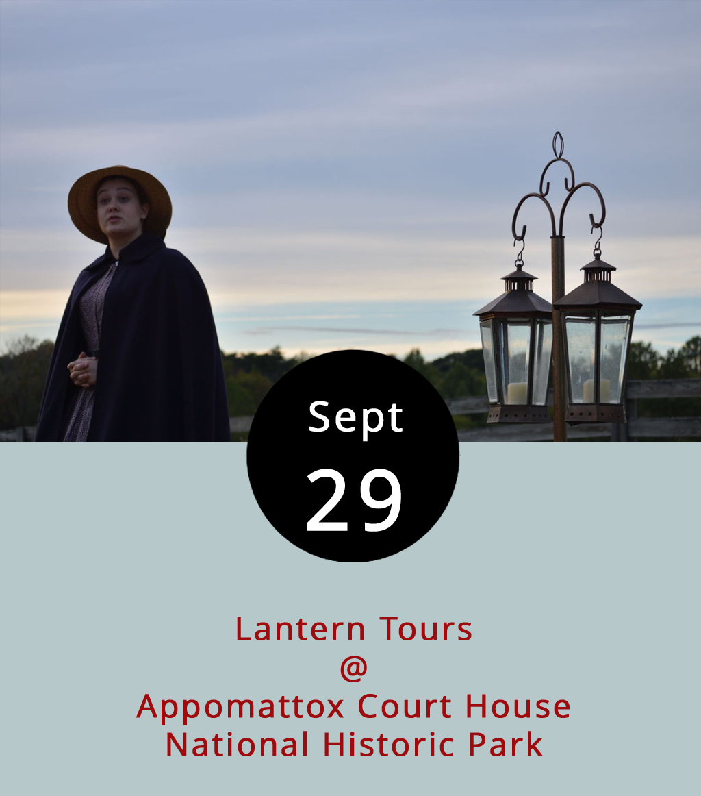 """While Appomattox Court House is best known as the location of Confederate General Robert E. Lee's surrender, there's more to the village's history. Tonight and Saturday, living historians will tell historic tales of Appomattox and the people who made that history happen as part of an annual evening of lantern-lit tours. Along with stories that go back as far as 1866 and carry through to the 1950s, the tours will highlight characters from Appomattox's musical history, including a Civil War-era bugler, a famous singer/songwriter, and a guy known as the """"banjo man."""" Tours start at 6:30 p.m. and leave every 20 minutes until 8:10 p.m. Tickets are $10 for adults and $5 for children ages 5-13. They generally sell out, so make reservations by clicking  here , or call (434) 352-8987."""