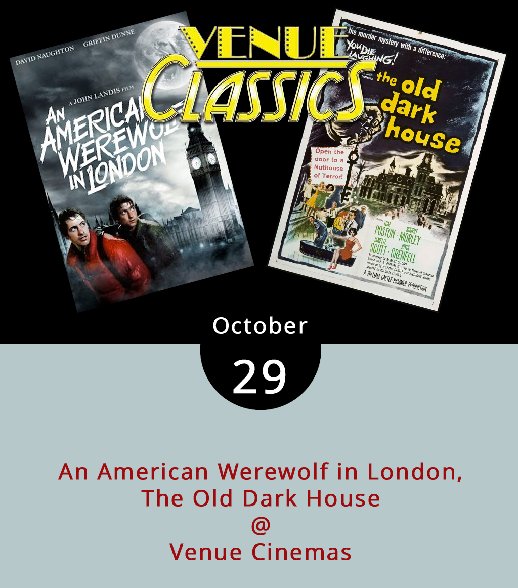 As the spooky season culminates with Halloween on Tuesday, Venue Cinemas (901 Lakeside Dr.) is closing out its month-long silver screen celebration with a double dose of classic horror films.  An American Werewolf in London  (1981) and  The Old Dark House  (1932) continue their weeklong run today and into Friday.  An American Werewolf in London , directed by John Landis, places two American backpackers on an English countryside when they're attacked by a werewolf. One is slaughtered and the other is seriously wounded. While in recovery from the attack, David Kessler (David Naughton) begins to have creepy dreams about running naked in the woods with warnings he'll turn at the next full moon.  The Old Dark House , directed by James Whale, features a group of travelers who, while seeking shelter from a storm, encounter a family whose background is anything but sheltering.   An American Werewolf   screens at noon, 2:15, 4:30, 7:00 and 9:15 p.m.   Dark House   screens at 12:30, 2:30, 4:30, 7:00 and 9:00 p.m. For more information, call Venue Cinemas at 434-845-2398.