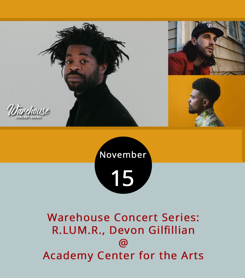 "The second performance of the Academy Center for the Arts (519 Commerce St.) Warehouse Concert series brings a young artist Rolling Stone named to its "" 10 New Artists You Need to Know "" list in June. The article describes R.LUM.R, a moniker for Nashville-based Reggie Williams, as a ""singer/songwriter armored to compete in a world dominated by trap and EDM."" He'll headline the show that includes fellow Nashville act and charming bluesman  Devon Gilfillian who played a late night show at Rivermont Pizza in September that included a surprise visit from The Lone Bellow for a round of ""Cripple Creek"" after the national act performed at Riverfront Park. Got all that? Along for the ride will be Lynchburg singer-songwriter  Joel Robert Kaiser .  Tickets  are $12 in advance or $15 at the door, and this is a standing concert. Doors open at 7 p.m. for the 8 p.m. show. For more information, click  here  or call (434) 846-8499."