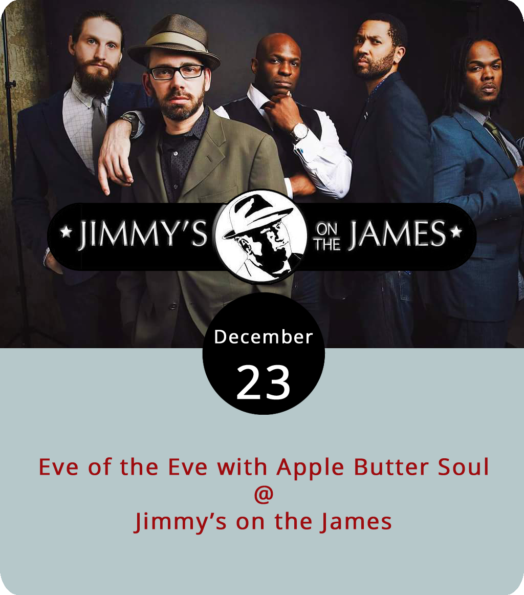 "The smooth, sweet stylings of  Apple Butter Soul  will spread through Jimmy's on the James (610 Commerce St.) tonight as the band performs for an almost-Christmas party. The Lynchburg jazz, funk and R&B band are helming an ""Eve of the Eve"" party starting at 9 p.m. The restaurant can fill up pretty quickly when they host live bands, so anyone who wants to sit and enjoy the show might want to get a table around dinner time, then stick around for drinks. Check out Jimmy's  menu . For more information, click  here  or call (434) 845-1116."