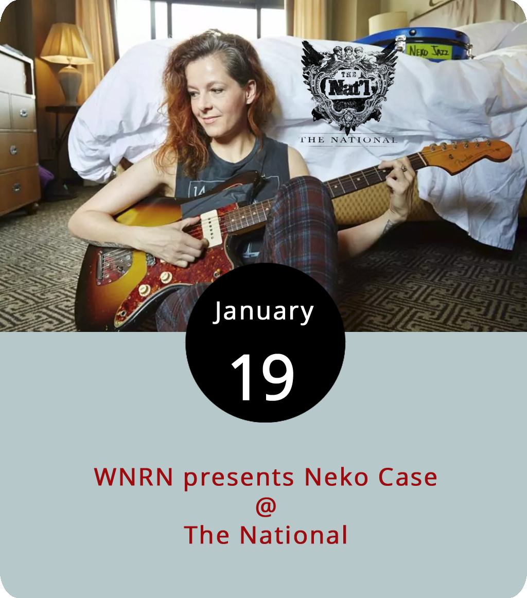Vermont resident Neko Case likes to say she's a Tacoma native. But she was born in Alexandria, VA, and she seems to partially identify as Canadian, having played with several bands from north of the border, including Cub, the Sadies, and the New Pornographers. With the NPs she favors a mildly skewed brand of indie-pop. On her own she's somewhat eclectic, although she has returned to rootsy country time and time again over the past two decades, including on a darn good 1997 album titled  The Virginian . Case starts 2018 with a solo tour that brings her to the National (708 E. Broad St.) in Richmond for a WNRN-sponsored show. Tickets are $22.50 in advance, and $25 on the day of. Doors are at 6:30 p.m. Call (804) 612-1900 or click  here for tickets.