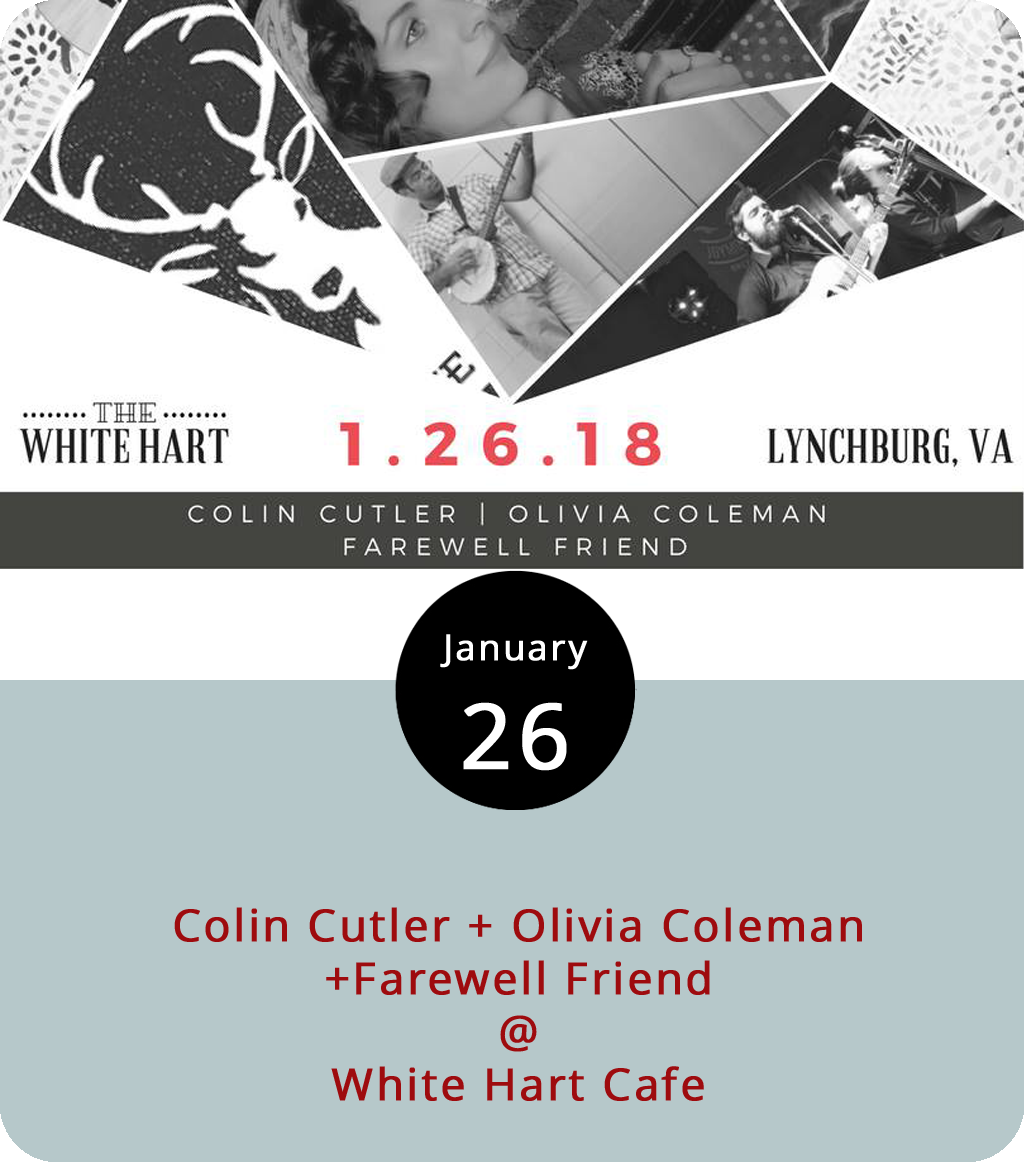 The White Hart Cafe (1208 Main St.) offers the kind of relaxed atmosphere that's well-suited for up-and-coming singer-songwriters with Americana leanings. That's exactly what's in store tonight, as local Olivia Coleman joins two acts from Greensboro, NC: banjo-playing folksinger Colin Cutler, and the alt-country band Farewell Friend. The music starts at 7 and ends around 10 p.m. For more information about the event, click  here or call (434) 207-5600.