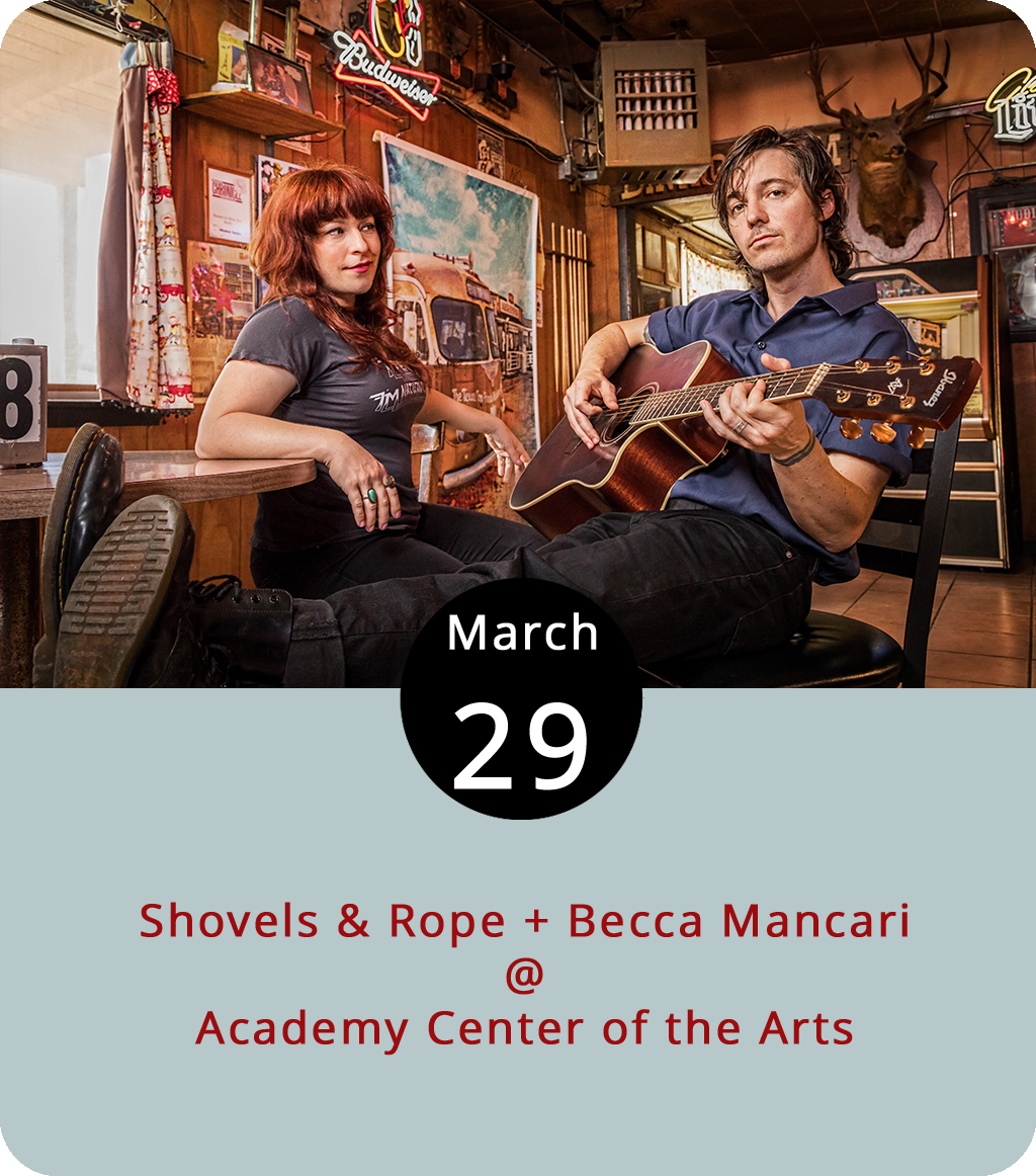The Academy Center of the Arts (600 Main St.) has made it its business to bring higher-end acts to the Hill City through its Warehouse Concert series. That trend continues this evening, as South Carolina husband-and-wife Americana duo Shovels & Rope headline the series. The couple are touring in support of their new  Busted Jukebox Volume 2 , which pairs them with fellow singer-songwriters (Brandi Carlile, Nicole Atkins, and Rhett Miller, to name three) for a folksy run through tunes by Leonard Cohen, the Breeders, and even the Clash. They're joined at the Academy by Becca Mancari, a Nashville-by-way-of-Lynchburg up-and-comer who released  Good Woman  last year. Tickets are $30 in advance and $35 at the door. Click  here or call (434) 846-8499.
