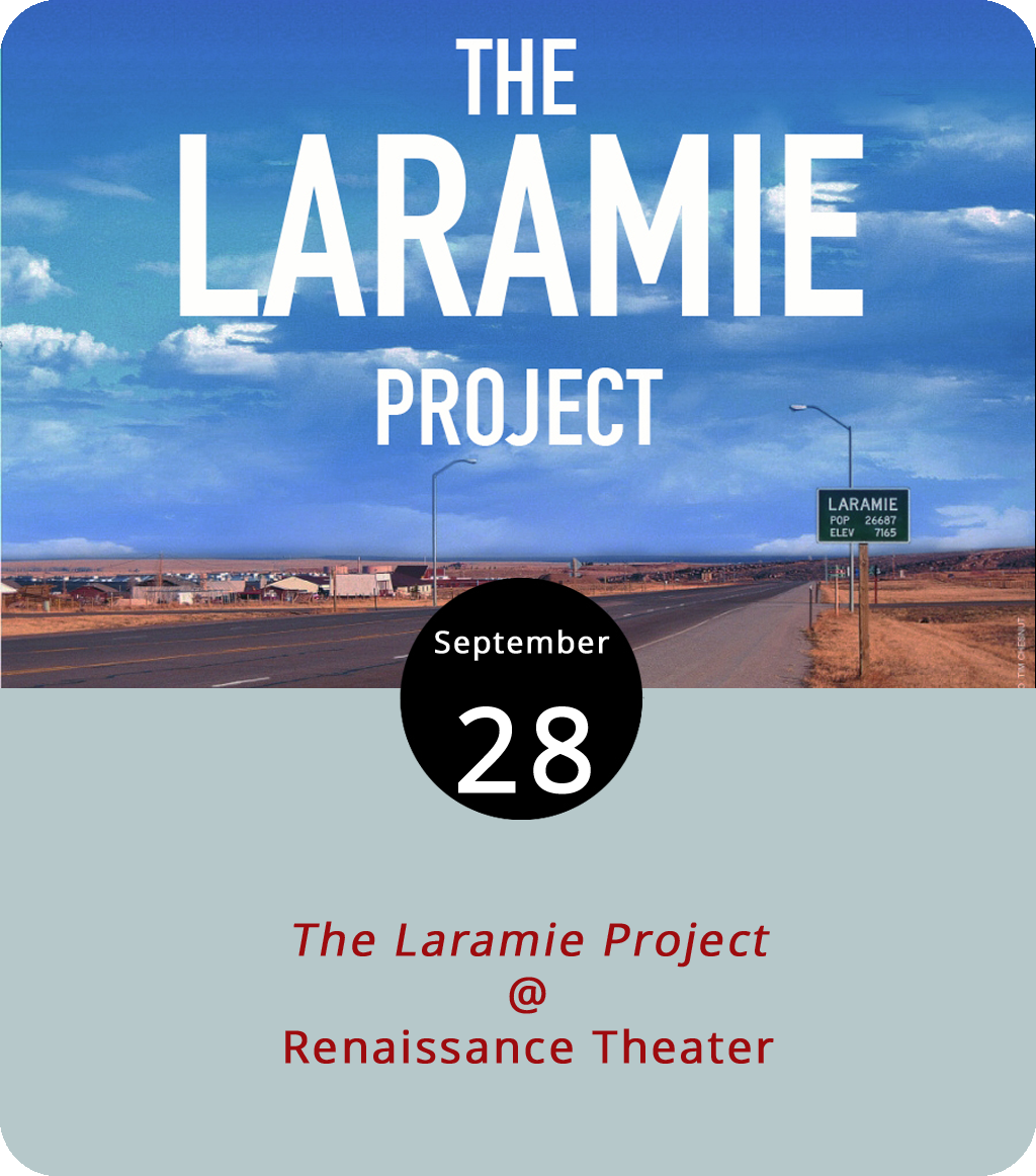 Renaissance Theatre's production  The Laramie Project , a play based on hundreds of interviews with Wyoming residents regarding the 1998 murder of University of Wyoming student Matthew Shepard, is in its second week of performances. The drama, which was adapted in 2002 for an HBO film, has three curtain times this week at Renaissance Theatre (1022 Commerce Street, Suite A). Tickets ($15-18) are available for shows tonight and tomorrow at 8 p.m., and Sunday at 3 p.m. Call (434) 845-4427 or click  here .