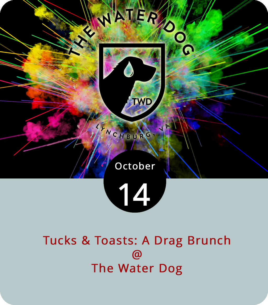 A little background… October 11 was National Coming Out Day, a tradition that dates back three decades to 1988. And the entirety of October is LGBT History Month, which should not be confused with LGBT Pride Month (that takes place in June). Not that the Water Dog (1016 Jefferson St.) or the Spectrum Arts Society need any excuse to throw what promises to be a rather colorful brunchtime party today at noon. Tucks & Toasts: A Drag Brunch will feature local drag performers doing their thing, and the chefs and bartenders from the Water Dog doing theirs. Should be a good time. Tickets are $15, which does not include food or beverages. Click  here for more info, or call the Water Dog at (434) 333-4681.
