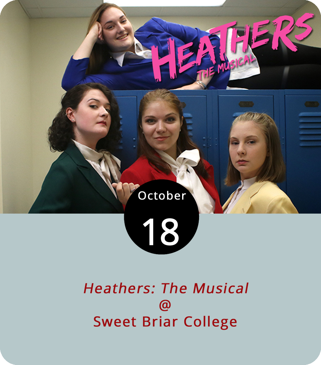 In the 1988 film  Heathers , Winona Ryder is one of the girls  not  named Heather in a high school clique that rules the fictional Westerberg High, and Christian Slater is the new kid on the block who has some interesting ideas about exploding the status quo. The black comedy was adapted for the stage several years ago and debuted Off-Broadway at New World Stages in 2014. Now it's coming to life at Sweet Briar College, where local director and visiting assistant professor of theater arts Melora Kordos has corralled a group of students to present a production of the rocky musical tonight, tomorrow, and Saturday at 7:30 p.m., and on Sunday at 2:30 p.m. at Murchison Lane Auditorium in SBC's Babcock Fine Arts Center (134 Chapel Dr.). Tickets are $10, with non-SBC students receiving a $5 discount. Click  here  for ticketing information or call (434) 381-6120.