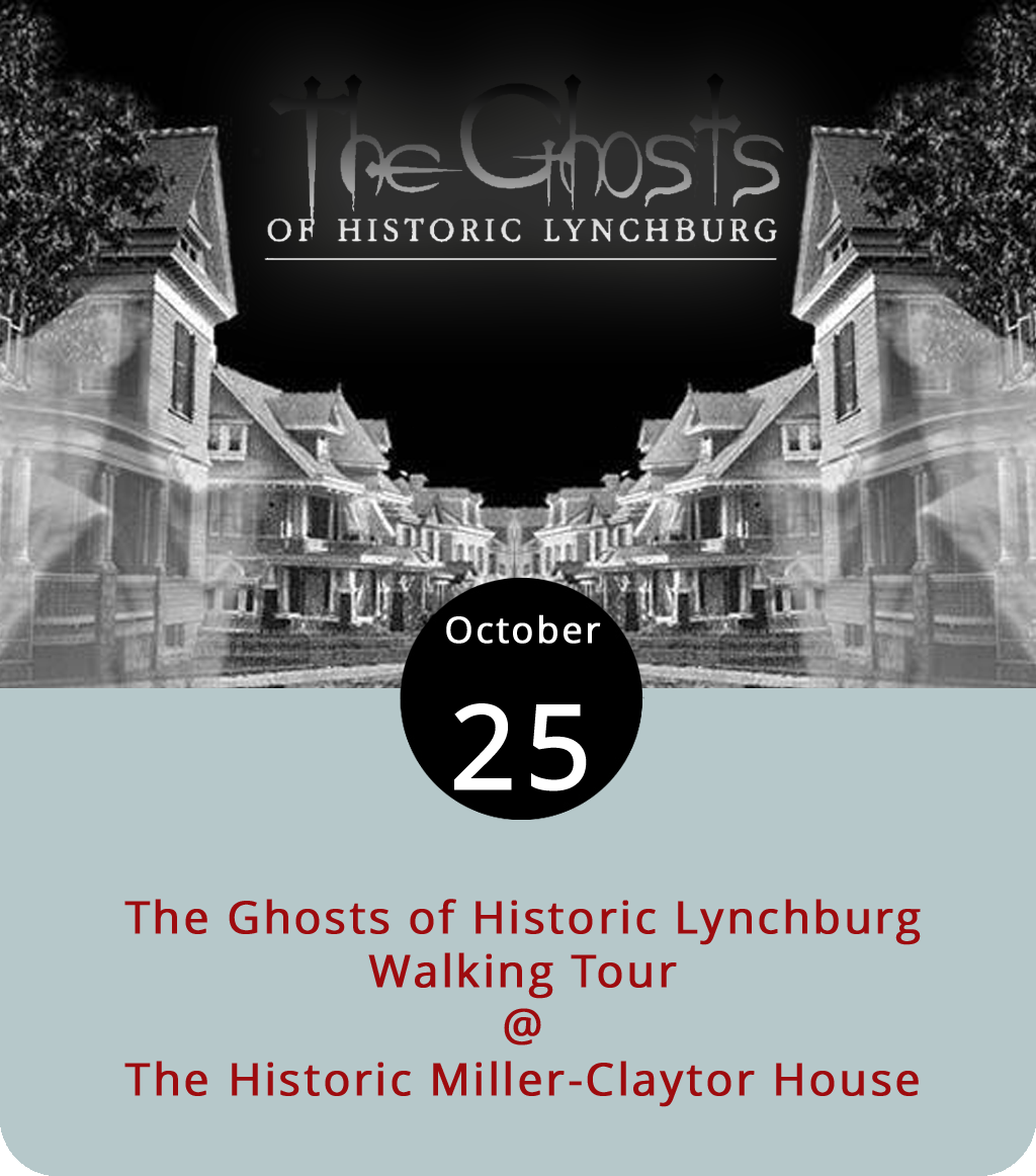 """Somehow, Lynchburg failed to make Colonial Ghosts' list of the  Top 25 Most Haunted Places in Virginia . But the Hill City should not have to suffer from ghost envy. The Lynchburg Historical Society is doing its part to preserve the memories of the spirits that haunt our fair city. At 6 p.m. today, tomorrow, and Saturday the LHS presents """"Ghosts of Historic Lynchburg"""" walking tours that begin at the Historic Miller-Claytor House (325 12th St.) and make their way up Rivermont Avenue. Tickets ($10 for adults/$5 for children 11 and under) are available on a first-come, first-serve basis. Click  here  for more info, or call (434) 528-5353."""