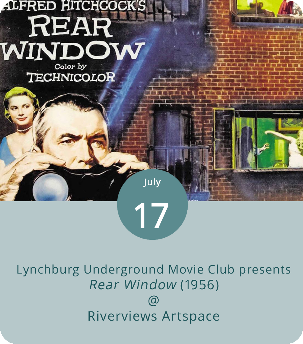 Under the direction of local film buff Ken Faraoni, the Lynchburg Underground Movie Club (LUMC) has been responsible for bringing some truly strange and wonderful cult films to the screen at Riverviews Artspace (901 Jefferson St.). But this evening they'll be screening an unqualified classic: Alfred Hitchcock's 1956 thriller  Rear Window . It's the one with James Stewart sporting crutches, binoculars, and a keen eye for murder. The screening gets underway at 7:30 p.m. Tickets are $7. Click  here  for more info or call (434) 847-7277.