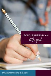 Bold Leaders Plan With Soul - Tara Newman Coaching