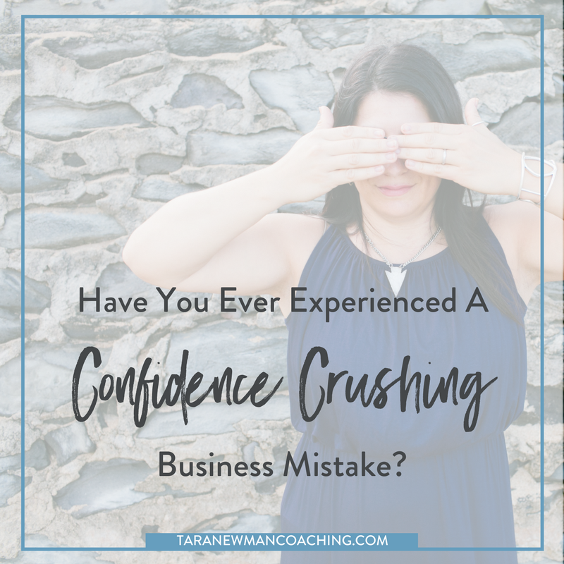 Have you ever experienced a Confidence Crushing Business Mistake- - Tara Newman Coaching (2)