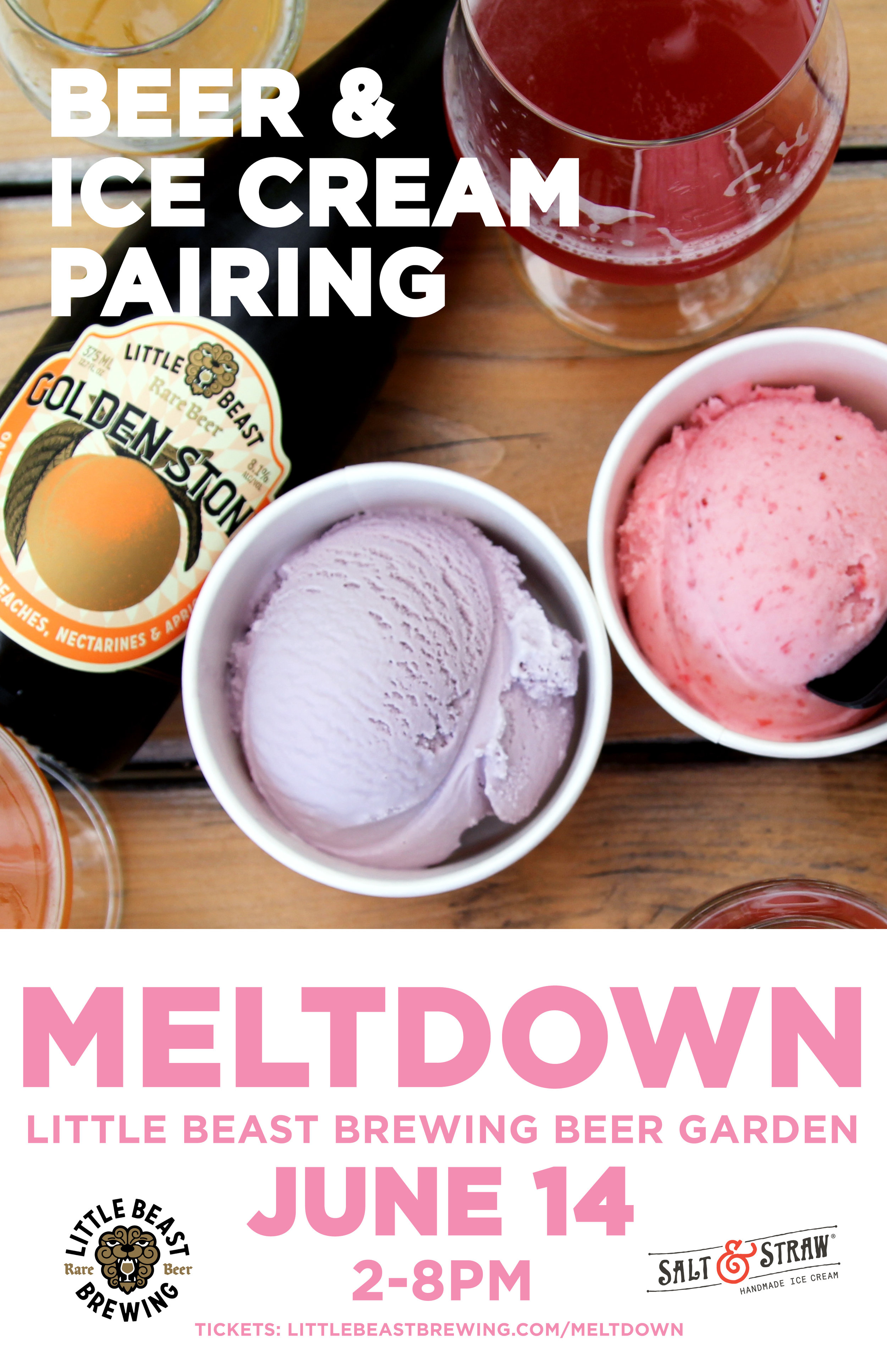 Meltdown: Salt & Straw Meets Little Beast Brewing - Fri. June 14th, 2-8pmLittle Beast Beer Garden, 3412 SE Division St.Buy Tickets HereWe're Pouring: See BelowWhat happens when you pair the tart, mixed culture fruit beers of Little Beast Brewing with the taste-provoking, small-batch ice creams of Salt & Straw? You get the warm fuzzies and the brain freeze at the same time!On June 14th, from 12:00pm-8:00pm, join Little Beast to celebrate the first anniversary of their year round patio on SE Division St. The Little Beast brew team and the Research and Development team at Salt & Straw came up with three extra special beer and ice cream pairings for the occasion:Roasted Strawberry Coconut Vegan Ice Cream paired with Dream State (Foeder Aged Ale with Strawberries)Sea Salt w/ Caramel Ribbons Ice Cream paired with Golden Stone (Oak Aged Ale with Peaches, Nectarines, and Apricots)Double Fold Vanilla Ice Cream paired with Black Cap (Foeder Aged Ale with Black Cap Raspberries)