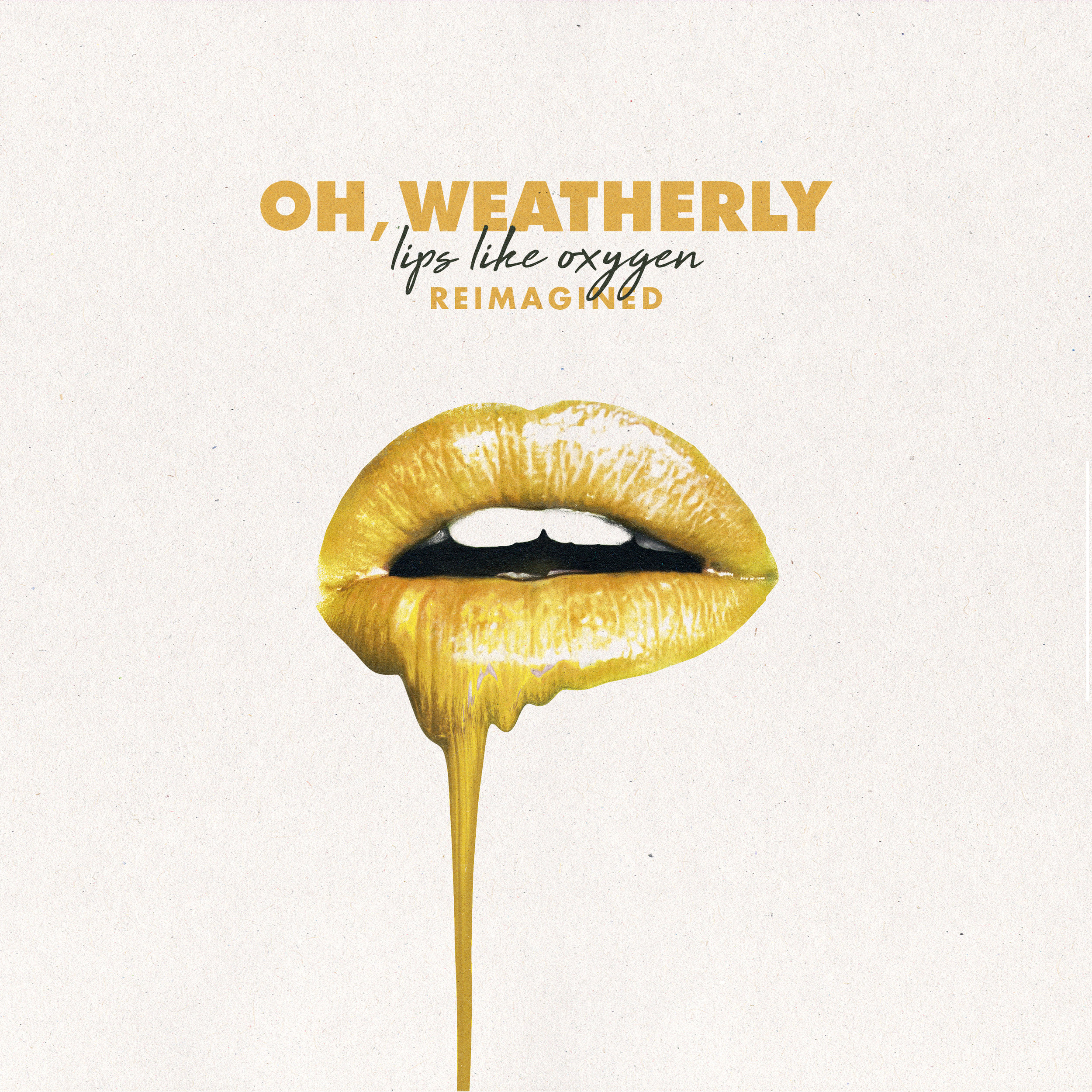 Oh, Weatherly - Lips Like Oxygen Reimagined