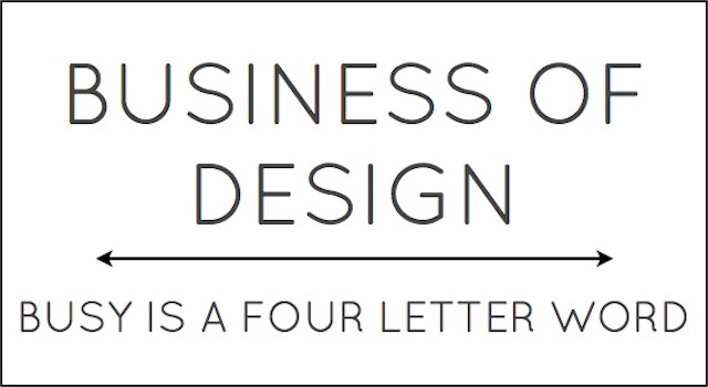 Business of Design Busy is a Four LEtter Word