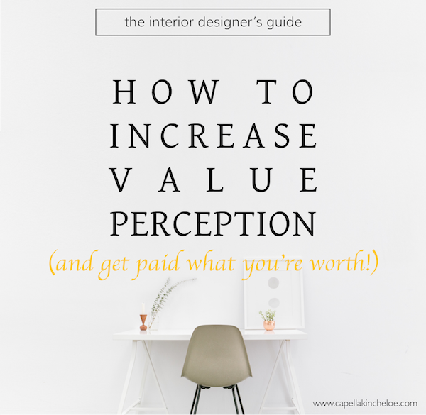how to increase value perception and get paid what you're worth for interior designers