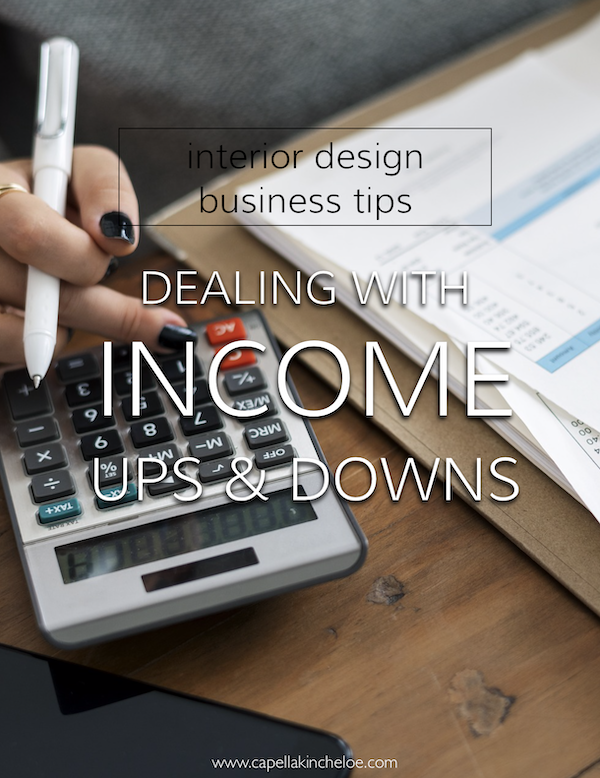 Frustrated dealing with the business and slow times of running an interior design business? Read this to learn how to manage income ups & downs. #interiordesignbusiness #cktradesecrets #capellakincheloe #interiordesignerincome