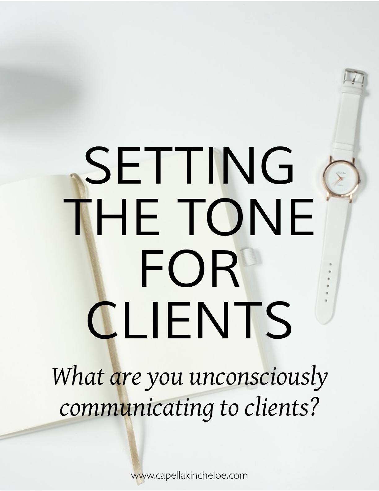 Are you unconciously communicating what you want to clients?  Could you do better?  #interiordesignbusiness #Interiordesignclients #capellakincheloe