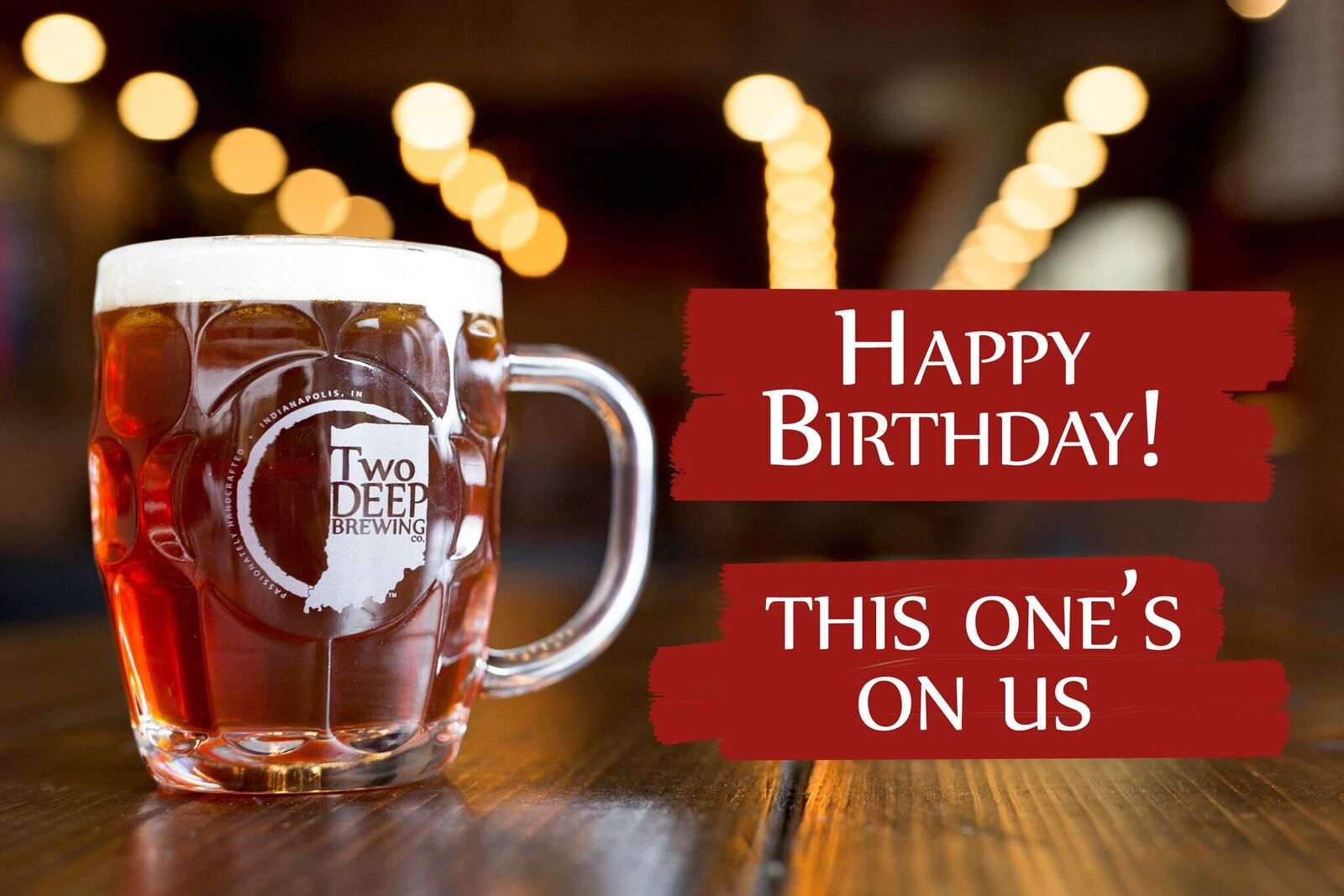 BIRTHDAY BEERS  Toast to your birth with a celebratory beer on your birthday!