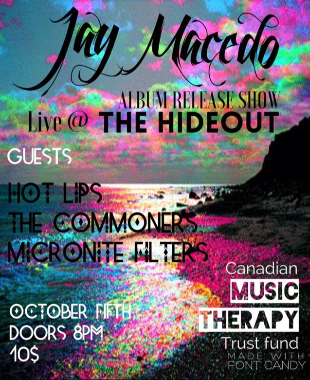 Ep release show @ the Hideout Toronto. Oct 5th With special guests: Hot lips, The commoners & Micronite Filters. In support to raise awareness and funds for the Canadian music therapy trust fund.