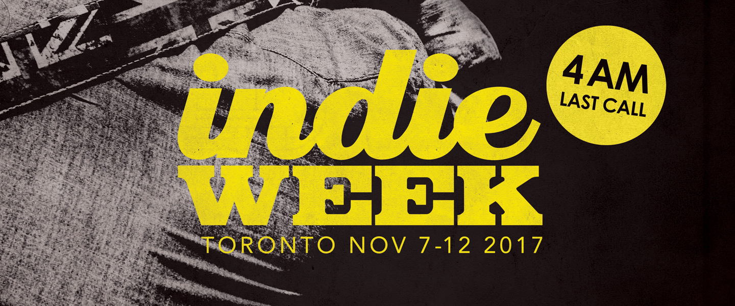 INDIE WEEK TORONTO MUSIC FESTIVAL - BAND DETAILS TO FOLLOW - 4AM EXTENDED LICENCE!