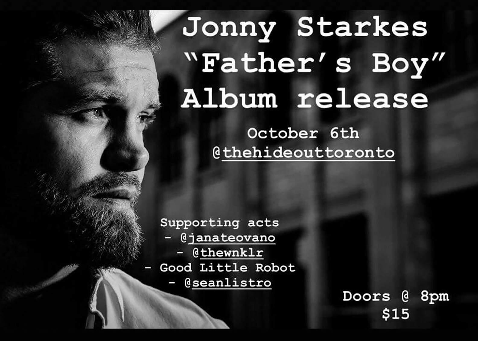 "Jonny Starkes brings his long and anticipated album ""Father's Boy"" to the The Hideout Toronto for his official release show October 6th, 2018!  Supporting acts:  Jana Teovano   Matthew Winkler  Good Little Robot DJ Listro"