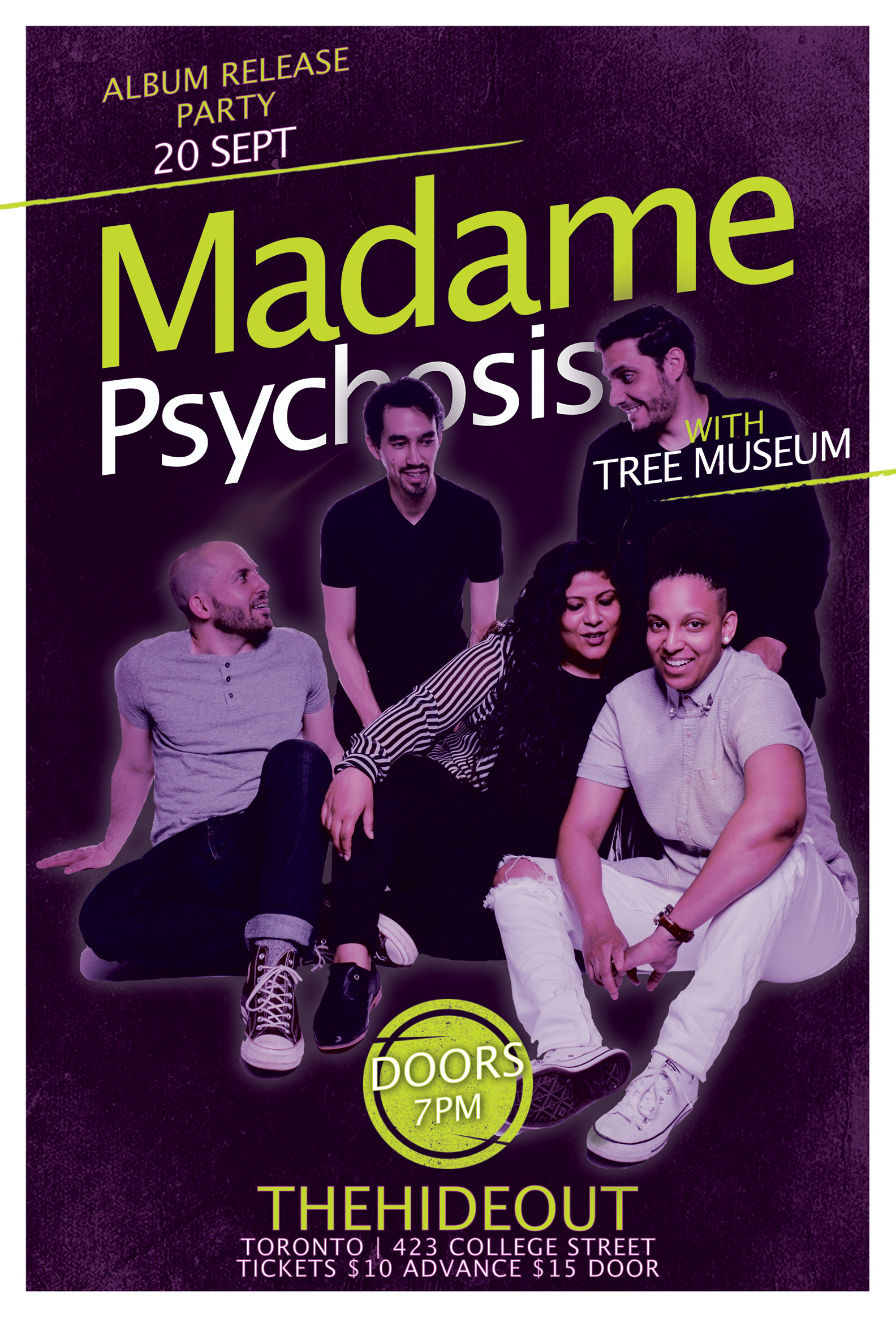 "Toronto-based alt pop and indie band Madame Psychosis celebrates the release of their second album, ""Survivor"", at The Hideout.    Doors:  7pm   Tree Museum:  8-8:45pm   Madame Psychosis:  9-10:30pm   After Party:  11pm   Links:    Website    Facebook    Instagram    Spotify    What the media is saying about Madame Psychosis:   ""The bands mixture of indie rock and alt pop is very impressive...they give every song their all, and do so with considerable class"" - Beehive Candy  ""A brilliant piece of music…Madame Psychosis has made a real gem again"" - Lefuturewave  ""The quintet offer up infectious melodies and funky guitar riffs in their lively indie-meets-rock sound"" - UK-based GigRadar  ""The heart-dropping anthem leaves us craving more from the indie rock collective, we can't wait to see what they deliver next!"" – LA-based Buzz Music (""Kapow"" review)  ""There's a genuine air of honesty that runs throughout their songwriting"" - Stereo Stickman   Read more  about what others are saying about Madame Psychosis"