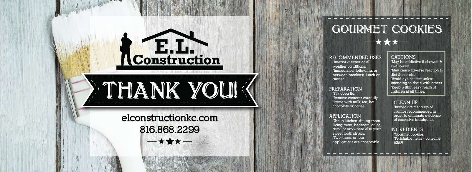E.L. Construction wanted to leave their customers with a small treat as a thank you for doing business with them: a paint can full of gourmet cookies. We helped them design a fun label that will leave their customers with a lasting impression of their quality work, and a smile.  Tools: Adobe Illustrator, Adobe Stock Photos