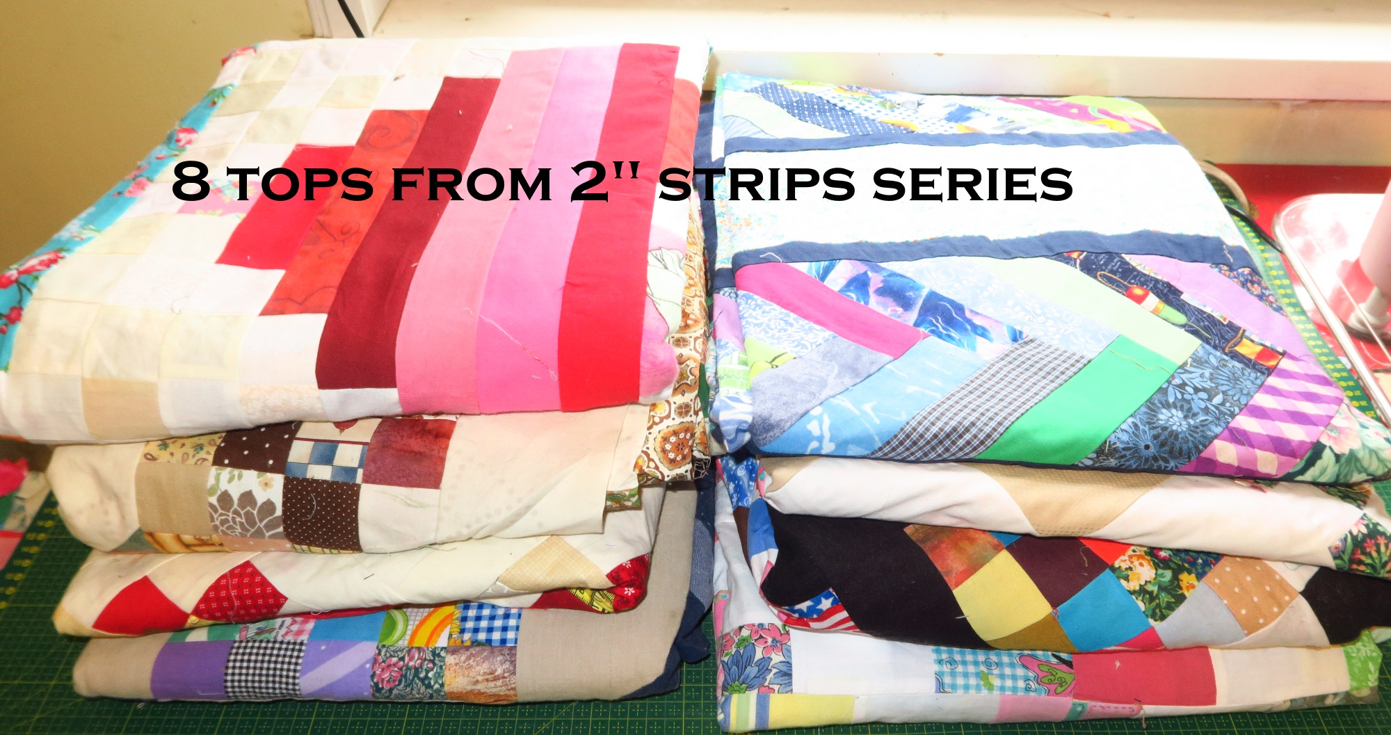 """From my 2"""" strips series which totals about 60+quilts/tops so far. 8 tops."""