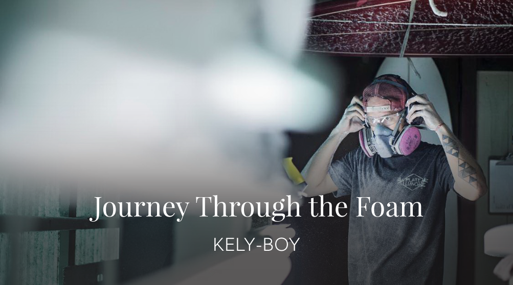 Kely-Boy - August 16, 2017It's been eight years since my journey began and now foam has become a part of my soul forever. Uncle Mike still comes by the shop to sit with me. He tells me how proud he is and how he used to spend time with Uncle Ron in his shop back in the day. Funny how things come around full circle.