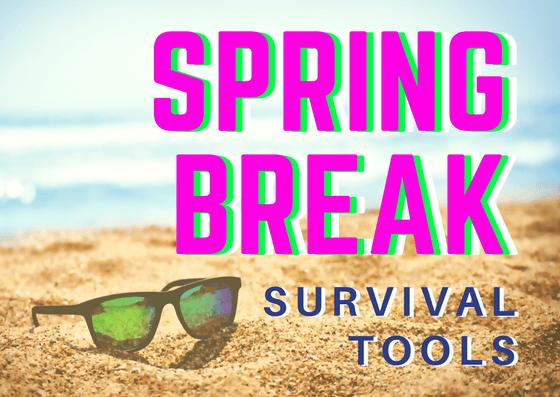 Spring Break Survival Tools