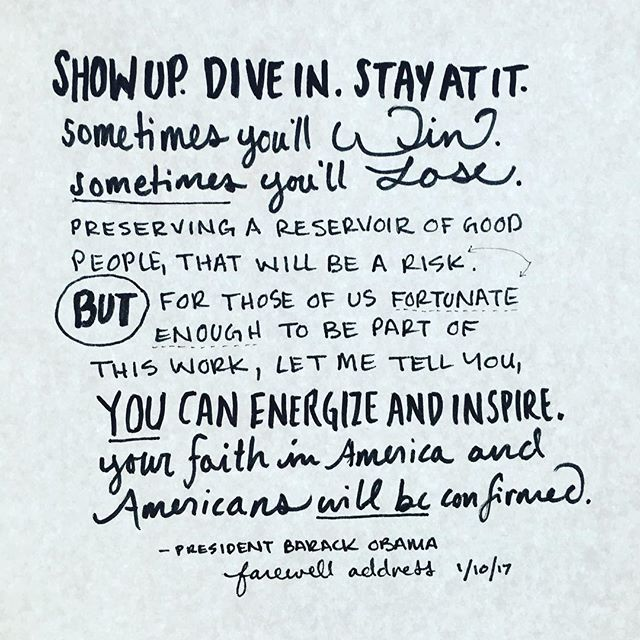 Show up. Dive in. Stay at it.  YOU can energize and inspire. Thanks, Obama. ❤️
