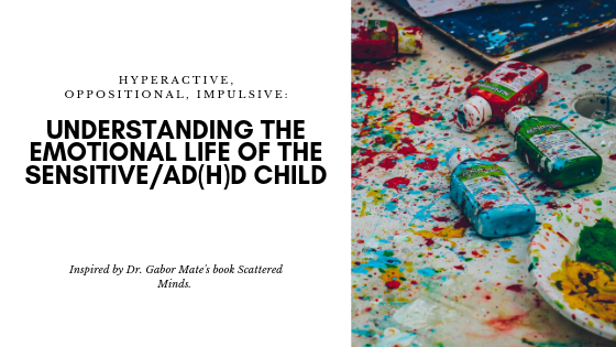 This post focuses on Dr. Gabor Mate's perspective on children experiencing ADHD and applies to children who experience high sensitivity, hyperactivity, acting-out behaviors, and impulsivity
