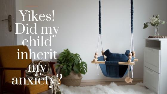 Did my child inherit my anxiety_.jpg