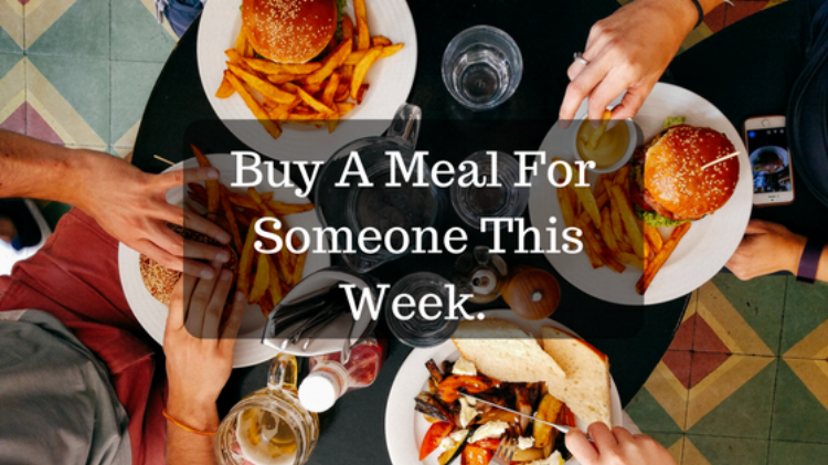 Buy a meal for someone this week.