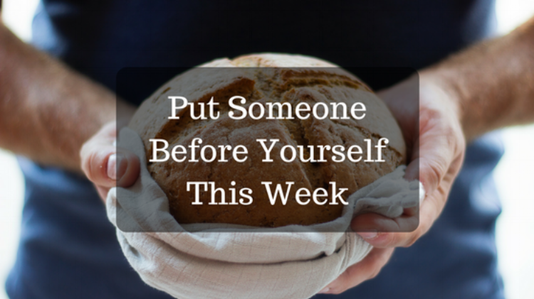 Put someone before yourself this week.