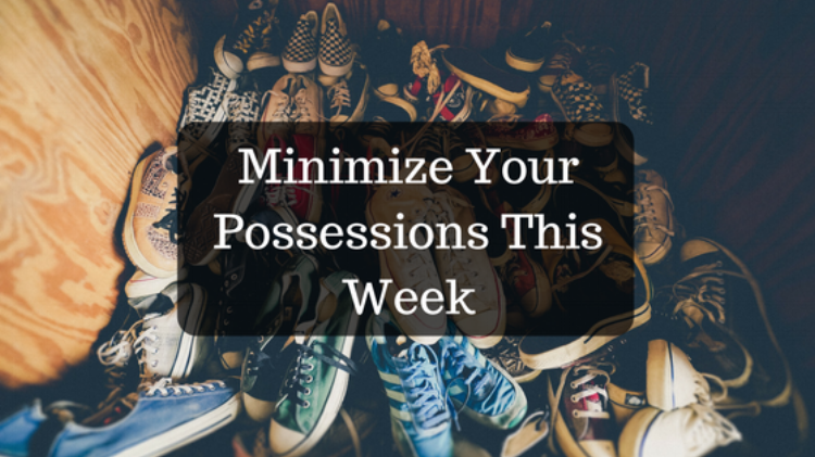 Minimize your possessions this week.