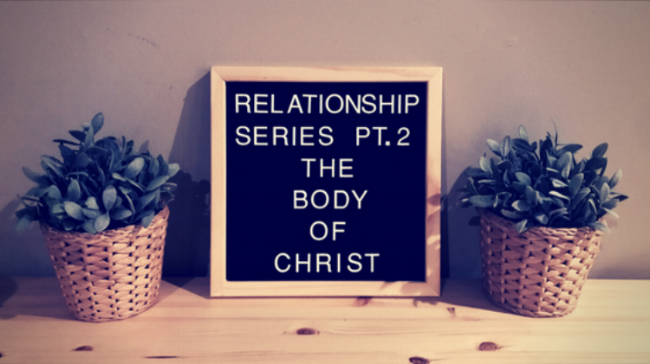 """Relationship Series Part 2 """"The Body of Christ"""""""