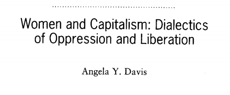 "Download ""Women & Capitalism: Dialectics of Oppression and Liberation"" by Angela Y. Davis by clicking  here ."