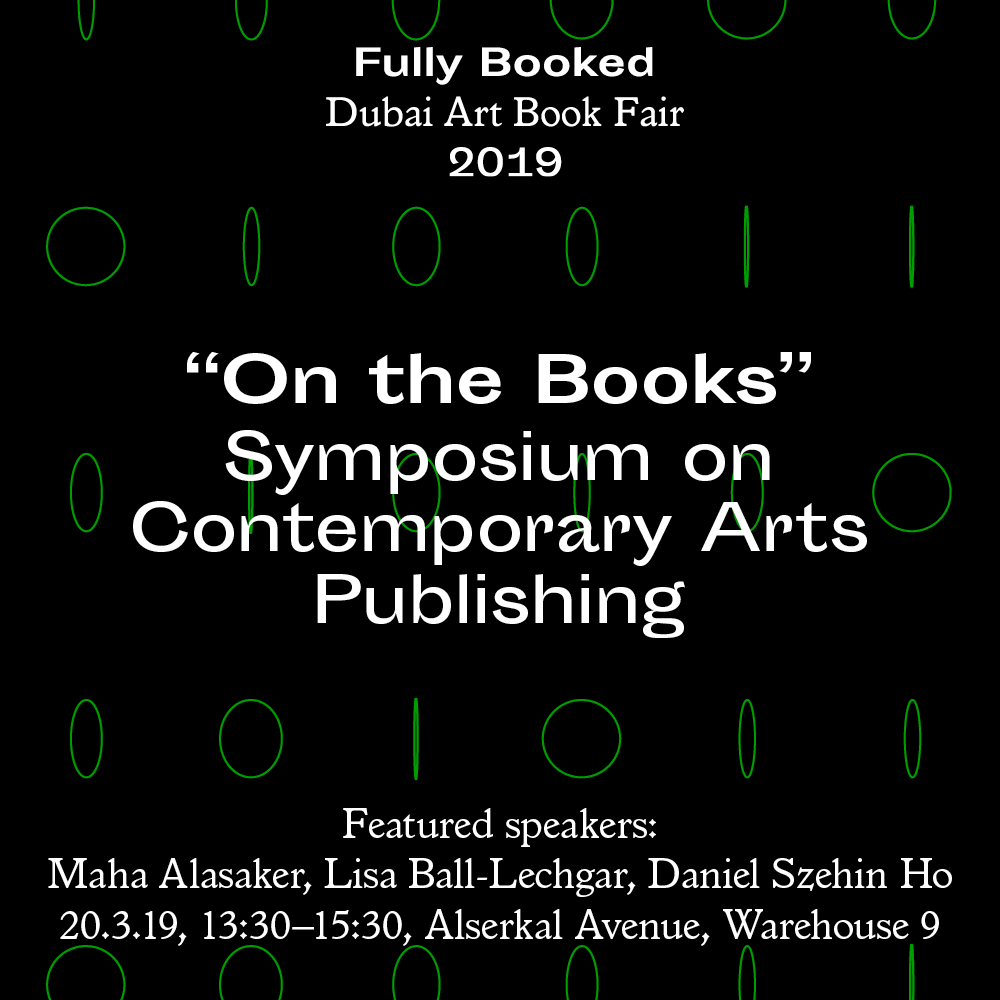 Event Title:  On The Books  Description:  Symposium on Contemporary Arts Publishing  Location:   Alserkal Avenue, Warehouse 9 , Dubai.  Timing: 1:30–3:30 PM, March 20, 2019   Symposium   On The Books, an afternoon symposium presented by  Fully Booked , will cover topics related to contemporary art book publishing, including histories of artists' book formats, the importance of public collections and archives, and the current state of independent publishing in the MENASA region—and beyond.