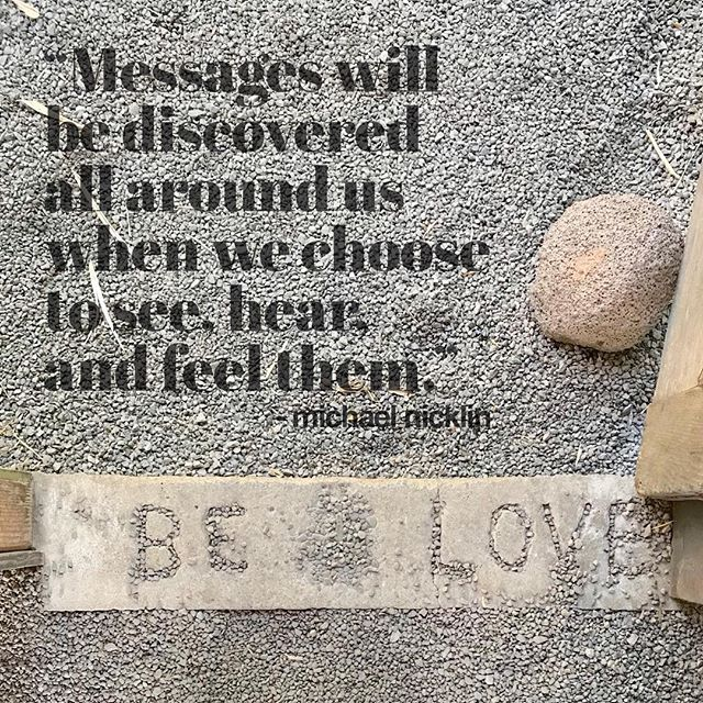 """Messages will be discovered all around us when we choose to see, hear, and feel them."" -Michael Nicklin"