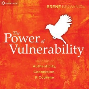 The power of vulnerability, teachings of authenticity, connection and courage by Brene brown