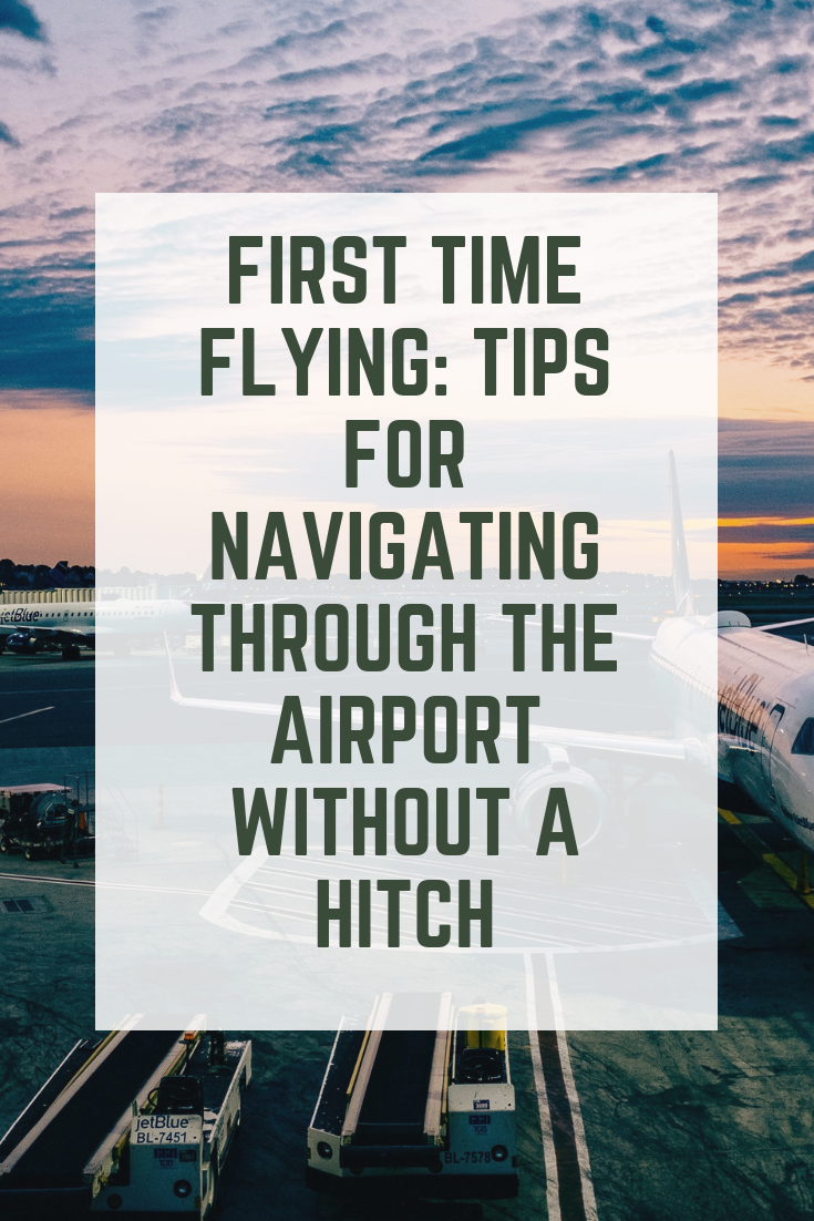 First time flying: Tips for navigating through the airport.    When do I go through security at the airport? How far in advance do I have to be at the airport before my flight? What is and isn't allowed in my luggage or carry on? What is the difference between customs and immigration?   These are all questions I will help answer plus a few hacks that will make your transition to the boarding gate and in the air a whole lot smoother.