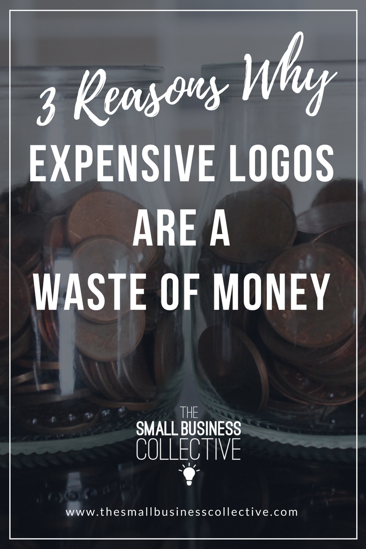 Pinterest Graphic Post 3 Reasons Why Expensive Logos Are a Waste of Money The Small Business Collective.png