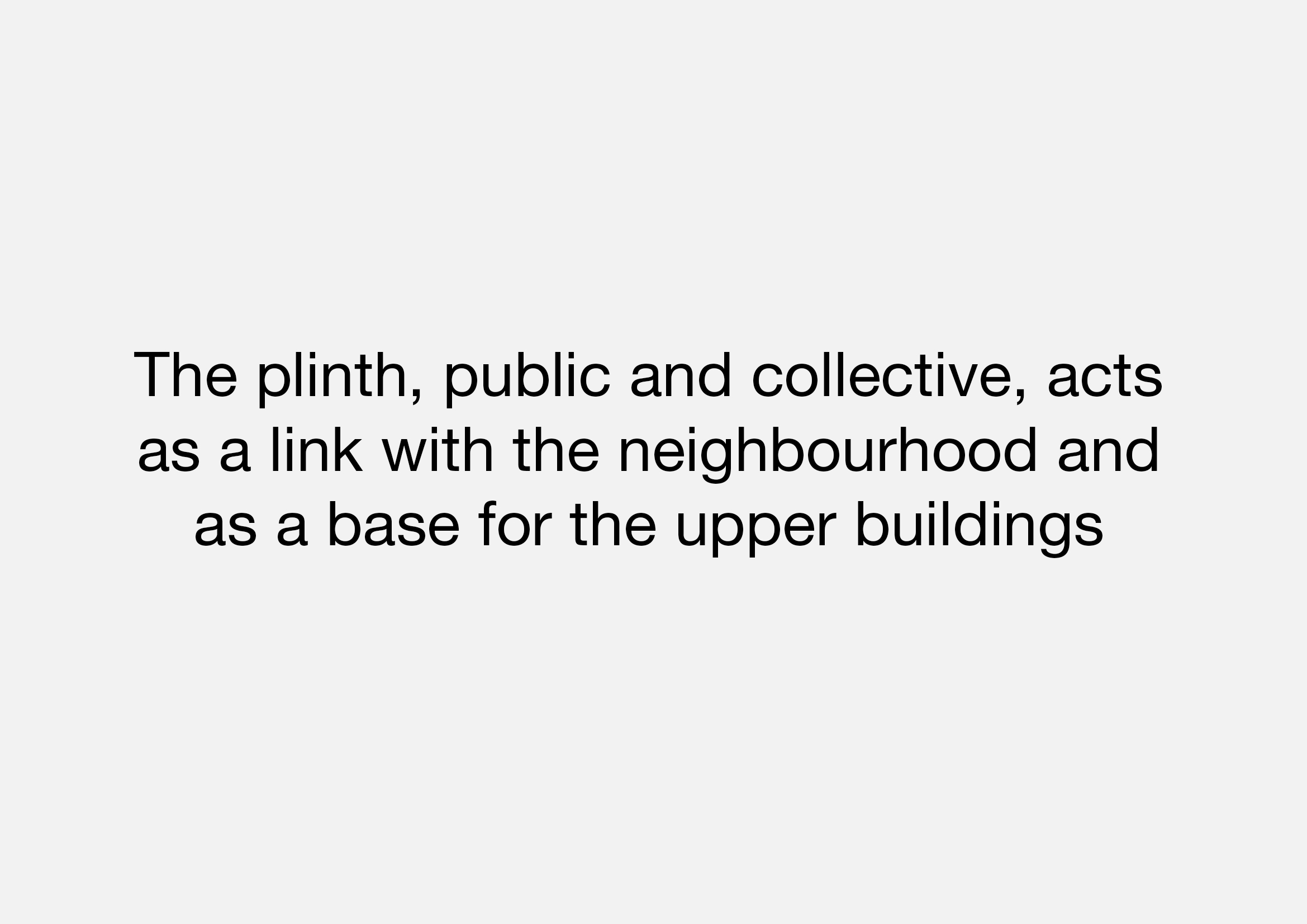 The plinth with a strong public and collective character acts as a connecting part with the neighborhood and is the home base for the two upper buildings