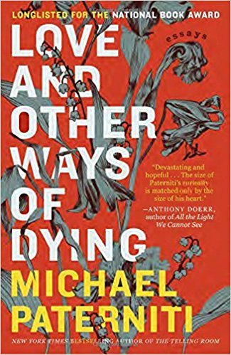 By Michael Paterniti   Two close friends of mine (who happen to be writers) recently recommended this book to me.I promised to read it soon. Love and Other Ways of Dying  is nonfiction--a collection of essays.  A (different) friend recently perused whether nonfiction wasn't as highly thought of in the literary world. Hm. Do  we put nonfiction below fiction,just subconsciously? Maybe Michael Paterniti's book will help prove nonfiction's importance.