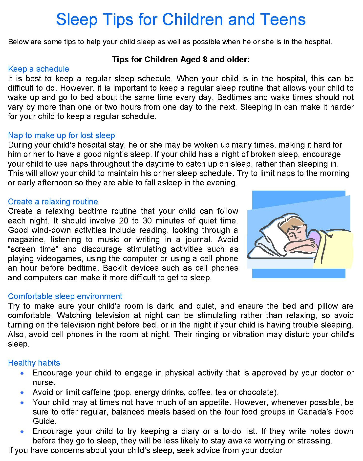 Reference: Narang, I. (October 9, 2013). Sleep Tips for Children and Teens.  AboutKidsHealth . Retrieved April 2, 2014. From  http://www.aboutkidshealth.ca/En/HealthAZ/HealthandWellness/Sleep/Pages/sleep-tips-for-children-and-teens.aspx