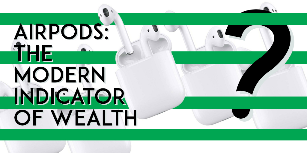 AirPods have been considered by Apple users as a sign of culture, a sign of wealth, and a sign of quality all wrapped into one. I I Graphic created by Lauren Davis