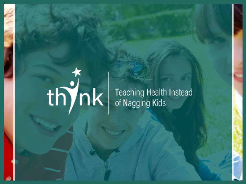 THINK   Teaching Health Instead of Nagging Kids (THINK) is our program that focuses on adolescents and their health. The program provides education to adolescents in West Virginia on issues related to teen pregnancy prevention, making healthy decisions, and positive relationship development.                  Learn More →